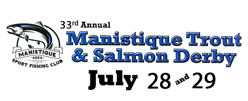 31st Annual Manistique Trout & Salmon Derby - July 30th and 31st